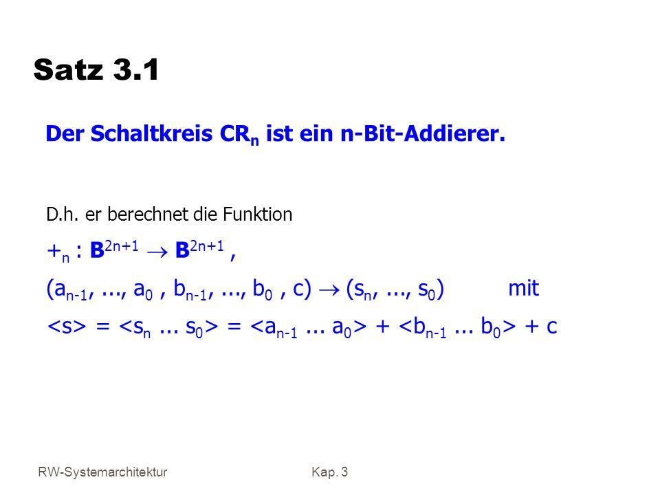 RW-SystemarchitekturKap. 3 Satz 3.1 Der Schaltkreis CR n ist ein n-Bit-Addierer. D.h. er berechnet die Funktion + n : B 2n+1 B 2n+1, (a n-1,..., a 0,