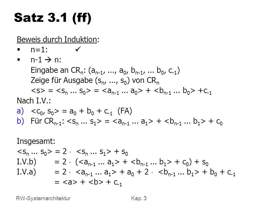 RW-SystemarchitekturKap. 3 Beweis durch Induktion: n=1: n-1 n: Eingabe an CR n : (a n-1,..., a 0, b n-1,... b 0, c -1 ) Zeige für Ausgabe (s n,..., s