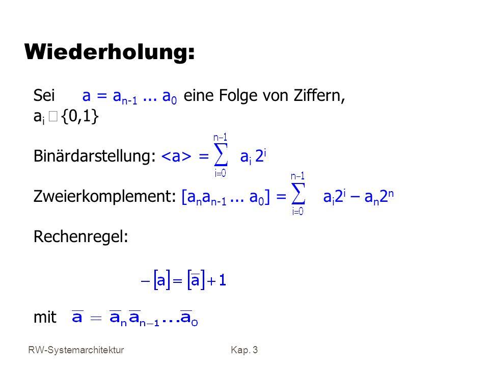 RW-SystemarchitekturKap. 3 Wiederholung: Sei a = a n-1... a 0 eine Folge von Ziffern, a i {0,1} Binärdarstellung: = a i 2 i Zweierkomplement: [a n a n