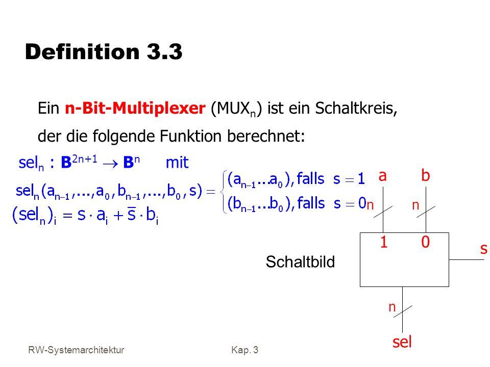 RW-SystemarchitekturKap. 3 Definition 3.3 Ein n-Bit-Multiplexer (MUX n ) ist ein Schaltkreis, der die folgende Funktion berechnet: sel n : B 2n+1 B n
