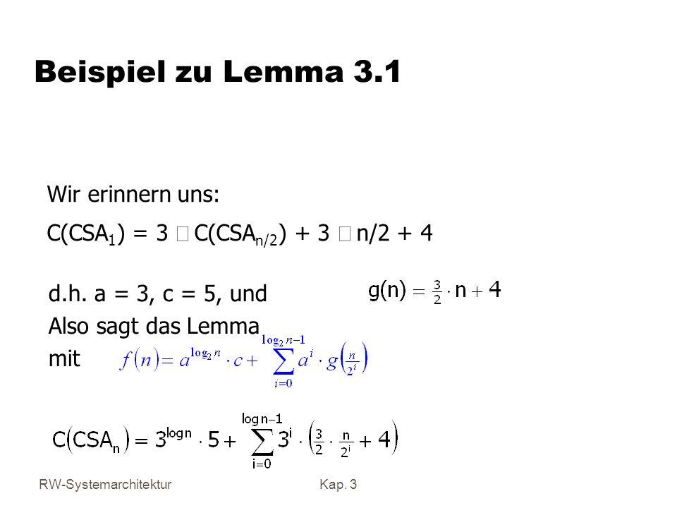 RW-SystemarchitekturKap. 3 Beispiel zu Lemma 3.1 d.h. a = 3, c = 5, und Also sagt das Lemma mit Wir erinnern uns: C(CSA 1 ) = 3 C(CSA n/2 ) + 3 n/2 +
