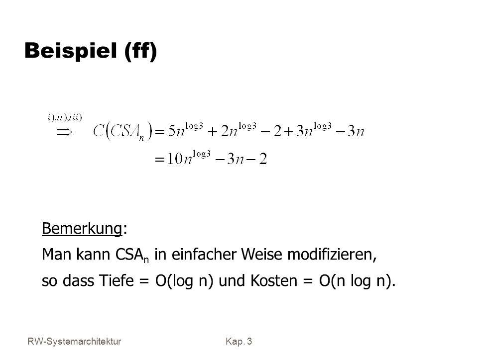 RW-SystemarchitekturKap. 3 Beispiel (ff) Bemerkung: Man kann CSA n in einfacher Weise modifizieren, so dass Tiefe = O(log n) und Kosten = O(n log n).