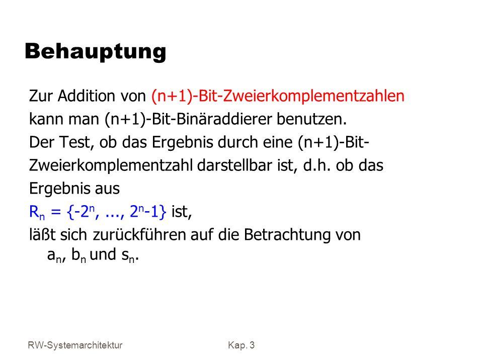 RW-SystemarchitekturKap. 3 Behauptung Zur Addition von (n+1)-Bit-Zweierkomplementzahlen kann man (n+1)-Bit-Binäraddierer benutzen. Der Test, ob das Er