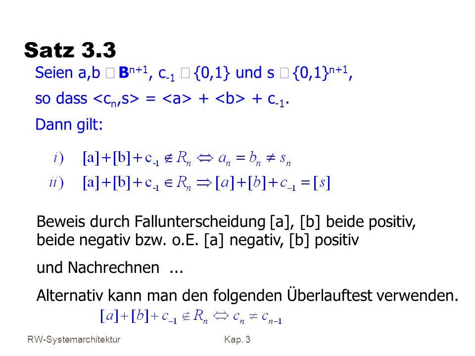 RW-SystemarchitekturKap. 3 Satz 3.3 Seien a,b B n+1, c -1 {0,1} und s {0,1} n+1, so dass = + + c -1. Dann gilt: Beweis durch Fallunterscheidung [a], [
