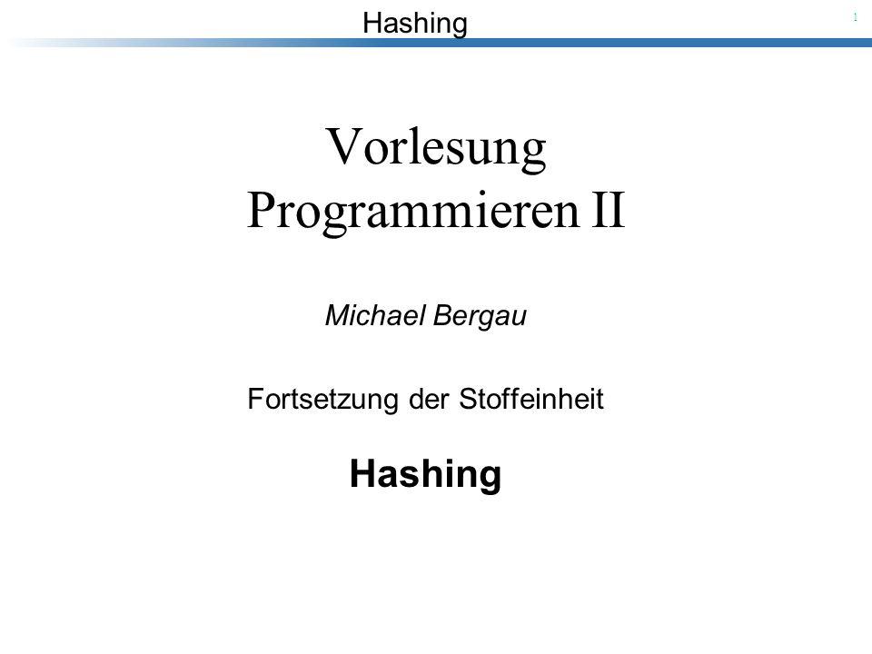Hashing 1 Vorlesung Programmieren II Michael Bergau Fortsetzung der Stoffeinheit Hashing