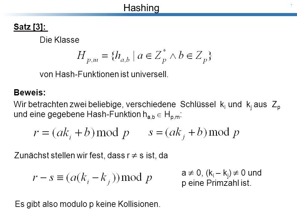 Hashing 7 Satz [3]: Die Klasse von Hash-Funktionen ist universell. Beweis: Wir betrachten zwei beliebige, verschiedene Schlüssel k i und k j aus Z p u