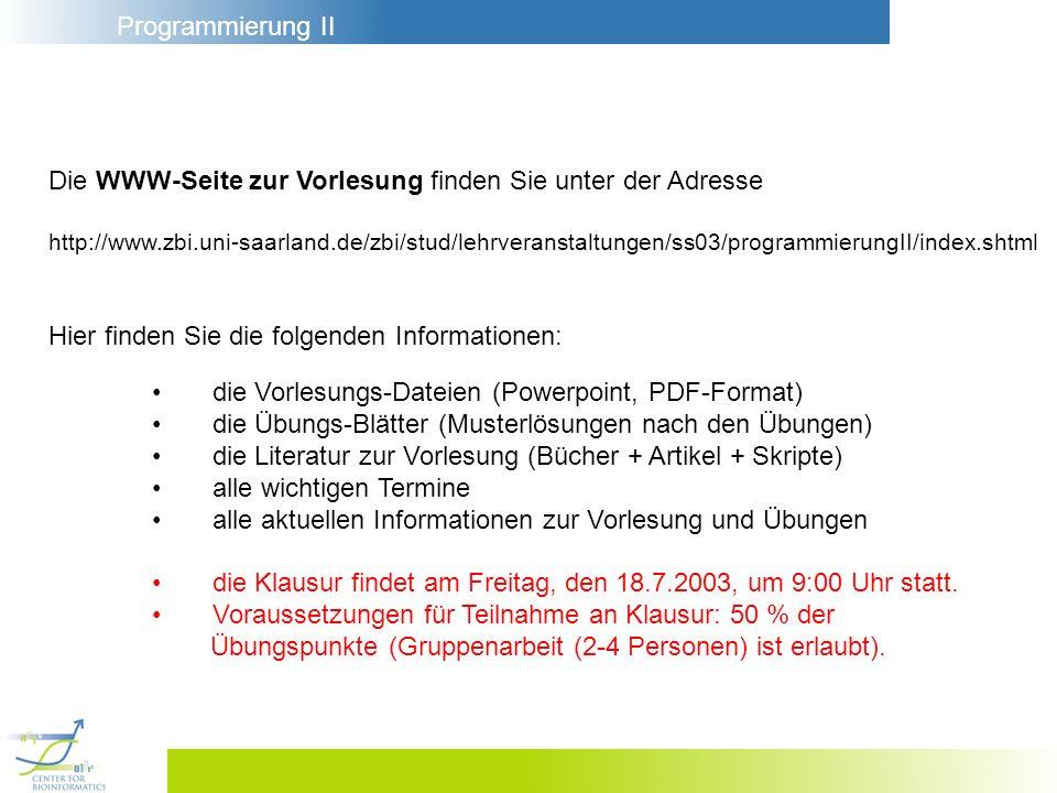 Programmierung II Die WWW-Seite zur Vorlesung finden Sie unter der Adresse http://www.zbi.uni-saarland.de/zbi/stud/lehrveranstaltungen/ss03/programmie