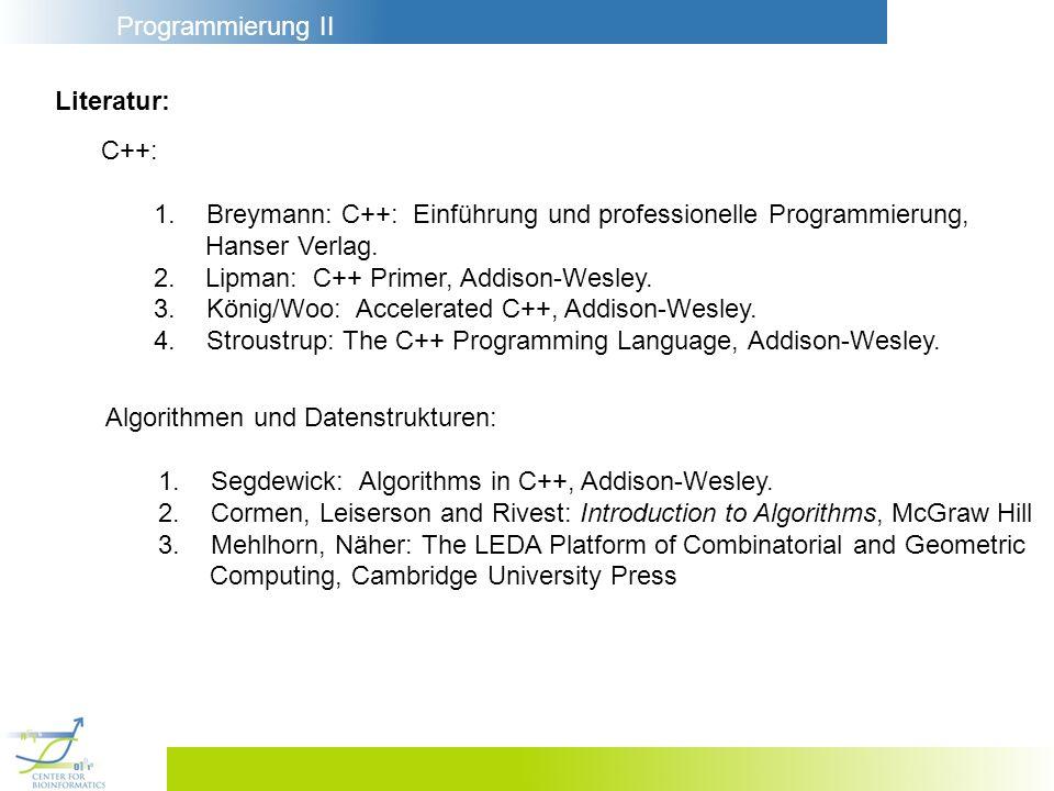 Programmierung II Literatur: C++: 1.Breymann: C++: Einführung und professionelle Programmierung, Hanser Verlag. 2. Lipman: C++ Primer, Addison-Wesley.