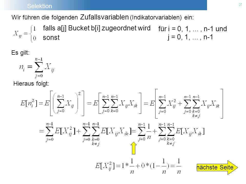 Selektion 27 Wir führen die folgenden Zufallsvariablen (Indikatorvariablen) ein: falls a[j] Bucket b[i] zugeordnet wird sonst für i = 0, 1,..., n-1 un