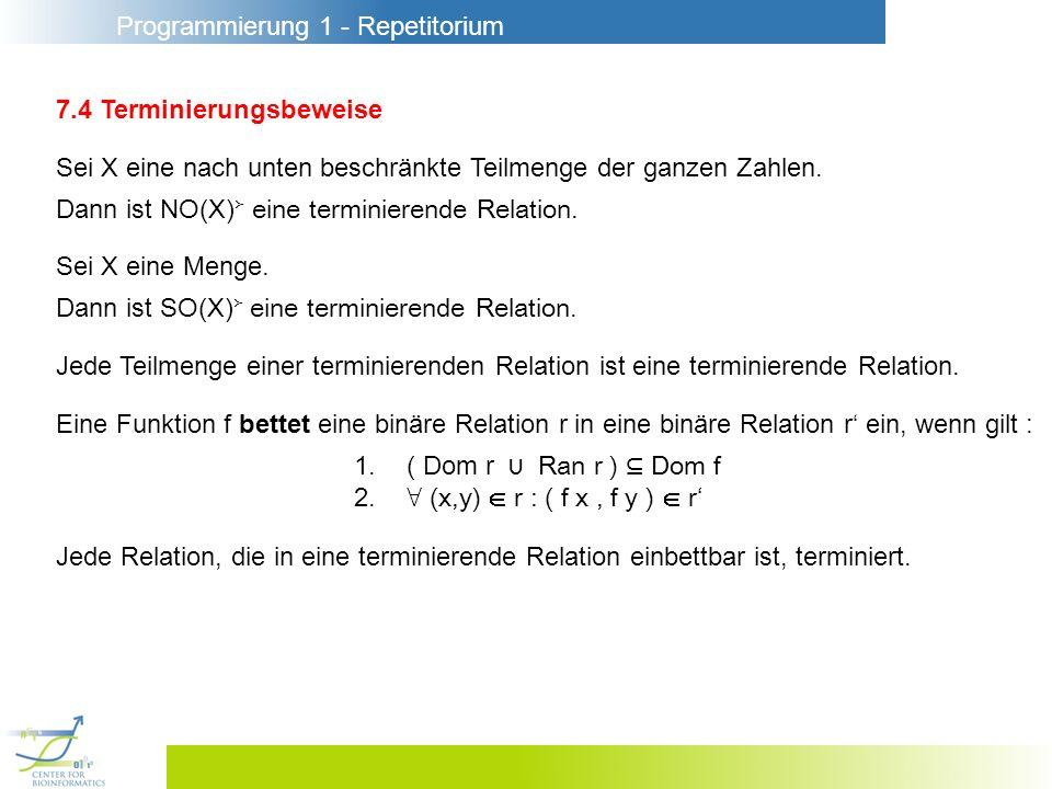 Programmierung 1 - Repetitorium 7.4 Terminierungsbeweise Sei X eine nach unten beschränkte Teilmenge der ganzen Zahlen. Dann ist NO(X) eine terminiere