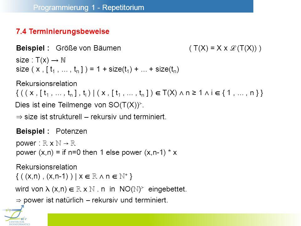 Programmierung 1 - Repetitorium 7.4 Terminierungsbeweise Beispiel : Größe von Bäumen size : T(x) size ( x, [ t 1,..., t n ] ) = 1 + size(t 1 ) +...