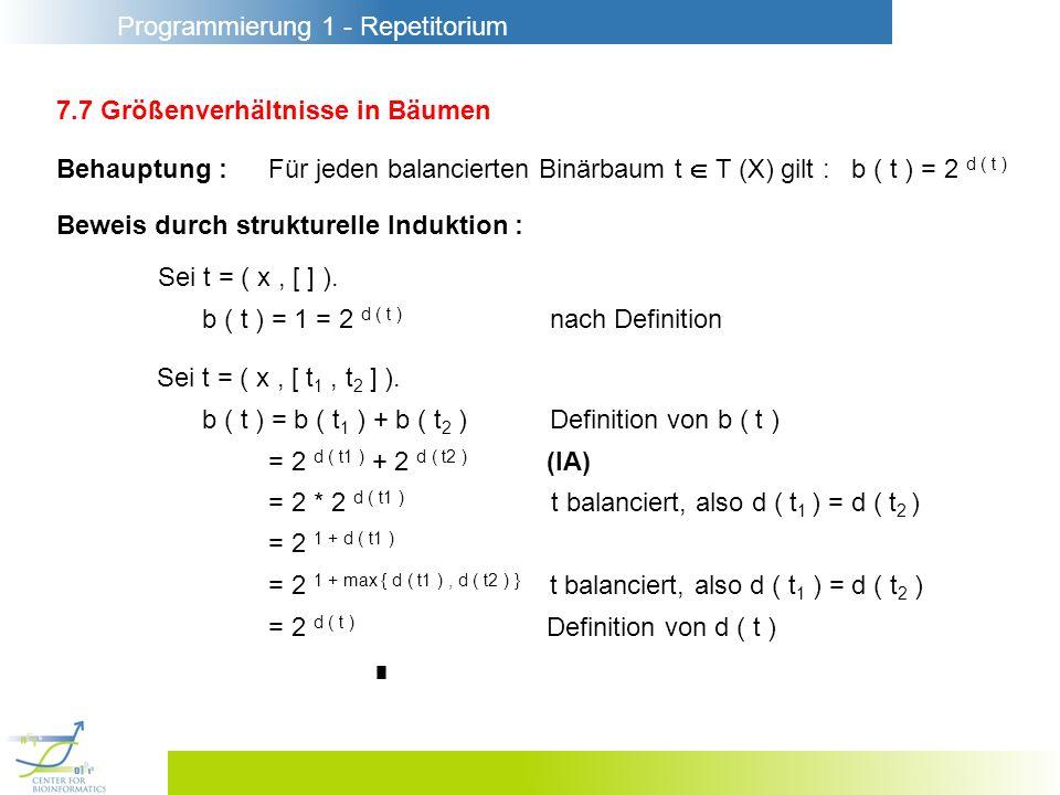 Programmierung 1 - Repetitorium 7.7 Größenverhältnisse in Bäumen Behauptung :Für jeden balancierten Binärbaum t T (X) gilt : b ( t ) = 2 d ( t ) Bewei