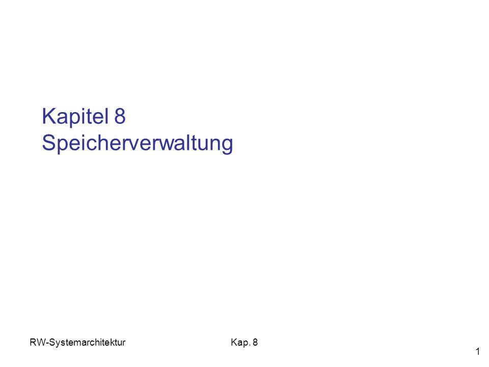 RW-SystemarchitekturKap. 8 1 Kapitel 8 Speicherverwaltung