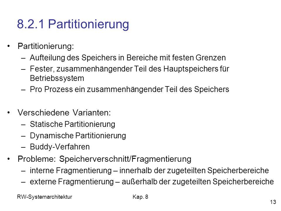 RW-SystemarchitekturKap. 8 13 8.2.1 Partitionierung Partitionierung: –Aufteilung des Speichers in Bereiche mit festen Grenzen –Fester, zusammenhängend