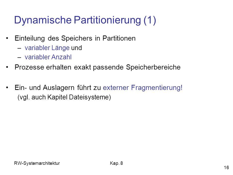 RW-SystemarchitekturKap. 8 16 Dynamische Partitionierung (1) Einteilung des Speichers in Partitionen –variabler Länge und –variabler Anzahl Prozesse e
