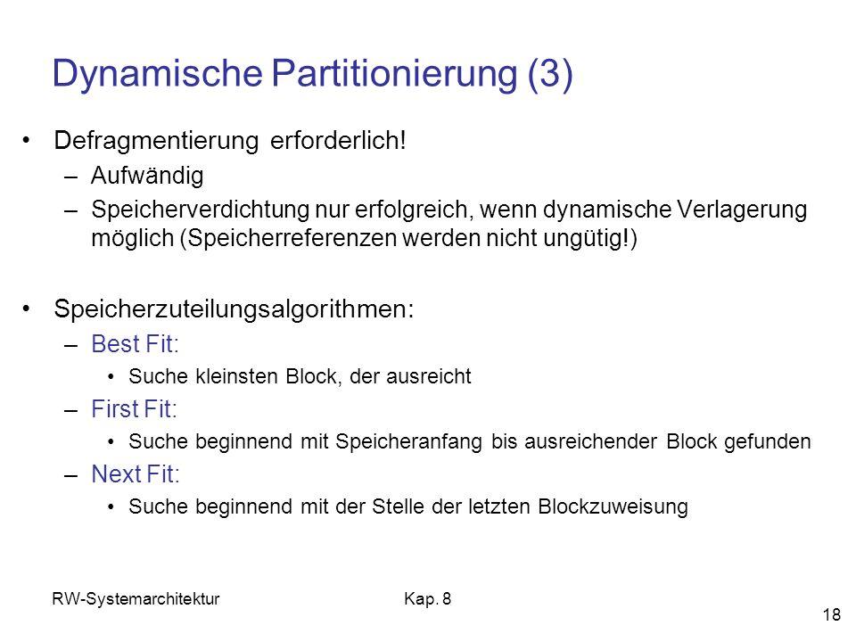 RW-SystemarchitekturKap. 8 18 Dynamische Partitionierung (3) Defragmentierung erforderlich! –Aufwändig –Speicherverdichtung nur erfolgreich, wenn dyna
