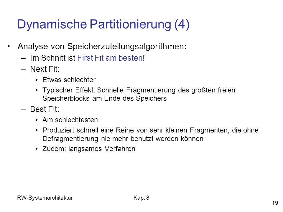 RW-SystemarchitekturKap. 8 19 Dynamische Partitionierung (4) Analyse von Speicherzuteilungsalgorithmen: –Im Schnitt ist First Fit am besten! –Next Fit