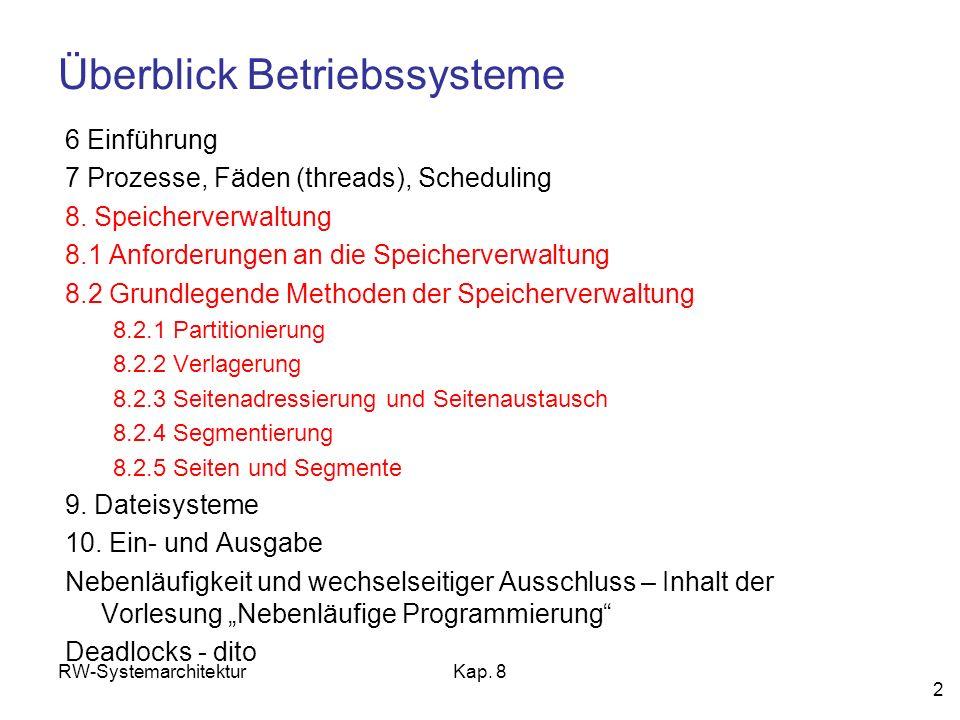 RW-SystemarchitekturKap. 8 2 Überblick Betriebssysteme 6 Einführung 7 Prozesse, Fäden (threads), Scheduling 8. Speicherverwaltung 8.1 Anforderungen an