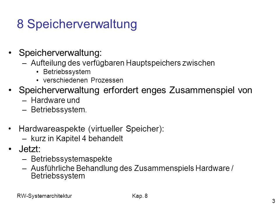 RW-SystemarchitekturKap. 8 3 8 Speicherverwaltung Speicherverwaltung: –Aufteilung des verfügbaren Hauptspeichers zwischen Betriebssystem verschiedenen