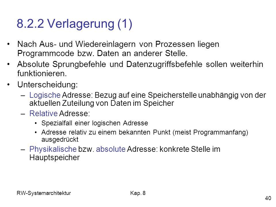 RW-SystemarchitekturKap. 8 40 8.2.2 Verlagerung (1) Nach Aus- und Wiedereinlagern von Prozessen liegen Programmcode bzw. Daten an anderer Stelle. Abso