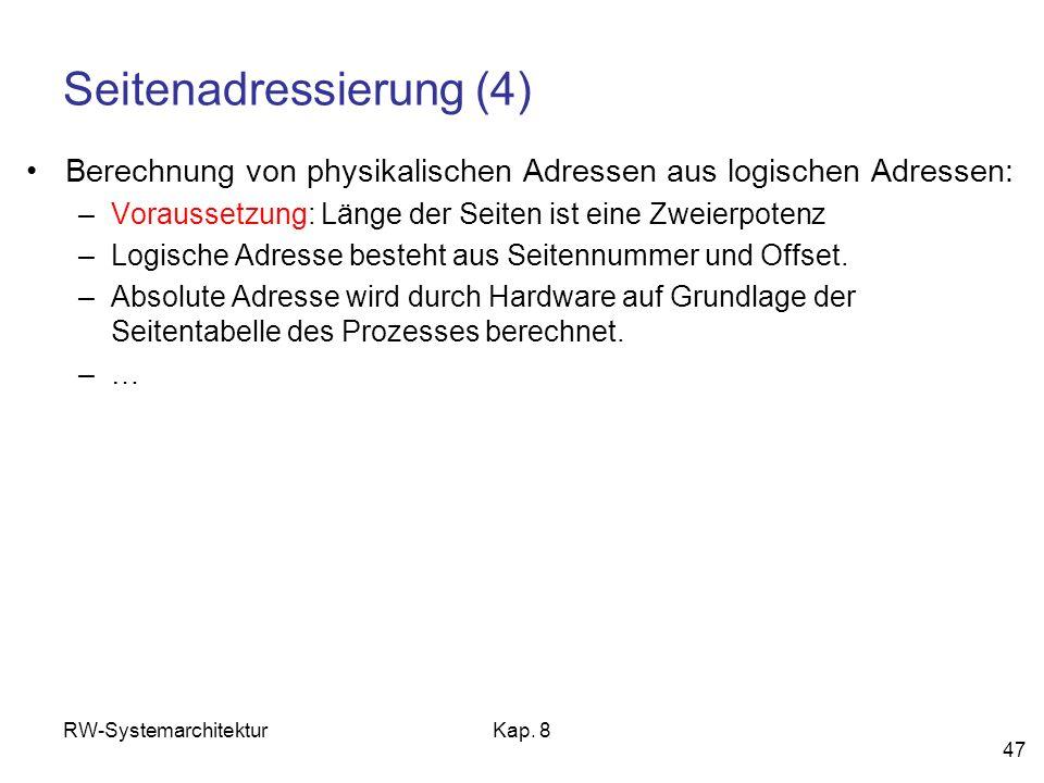 RW-SystemarchitekturKap. 8 47 Seitenadressierung (4) Berechnung von physikalischen Adressen aus logischen Adressen: –Voraussetzung: Länge der Seiten i