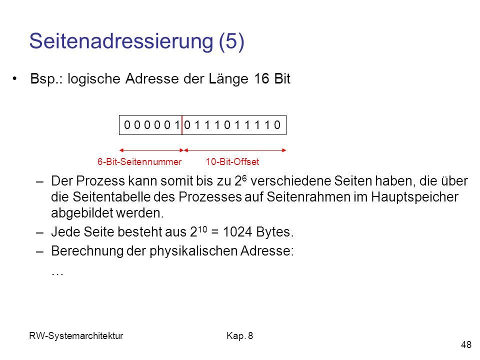 RW-SystemarchitekturKap. 8 48 Seitenadressierung (5) Bsp.: logische Adresse der Länge 16 Bit –Der Prozess kann somit bis zu 2 6 verschiedene Seiten ha