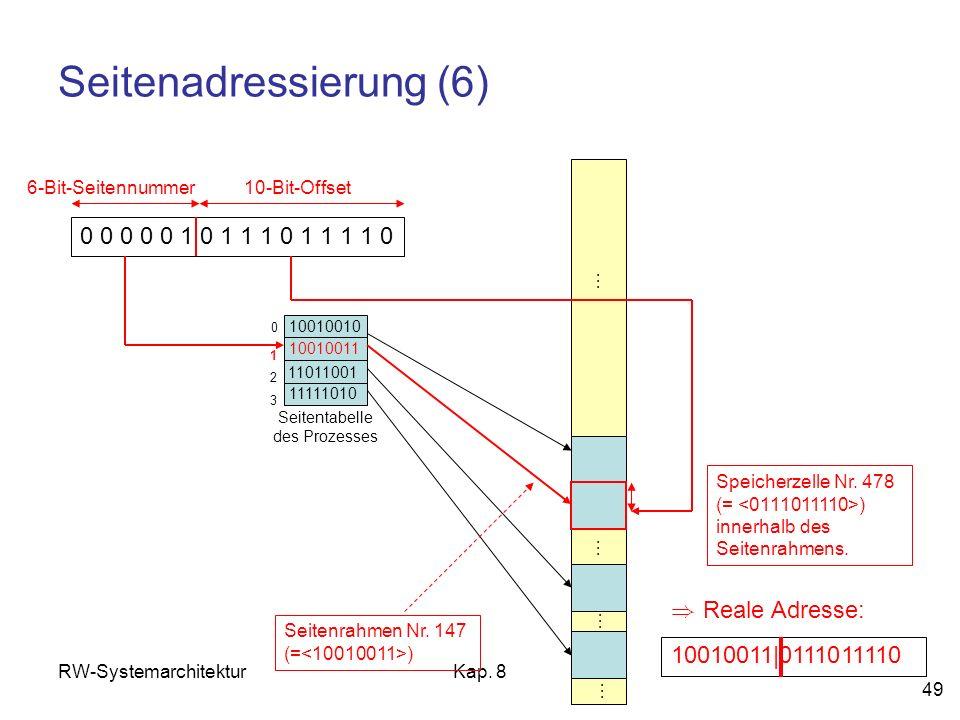 RW-SystemarchitekturKap. 8 49 Seitenadressierung (6) 0 0 0 0 0 1 0 1 1 1 0 1 1 1 1 0 6-Bit-Seitennummer10-Bit-Offset 0 1 2 3 10010010 10010011 Seitent