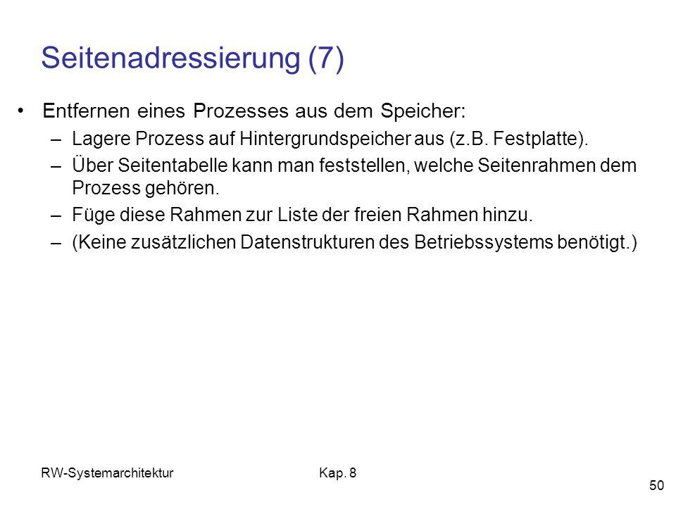 RW-SystemarchitekturKap. 8 50 Seitenadressierung (7) Entfernen eines Prozesses aus dem Speicher: –Lagere Prozess auf Hintergrundspeicher aus (z.B. Fes