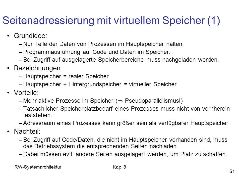 RW-SystemarchitekturKap. 8 51 Seitenadressierung mit virtuellem Speicher (1) Grundidee: –Nur Teile der Daten von Prozessen im Hauptspeicher halten. –P