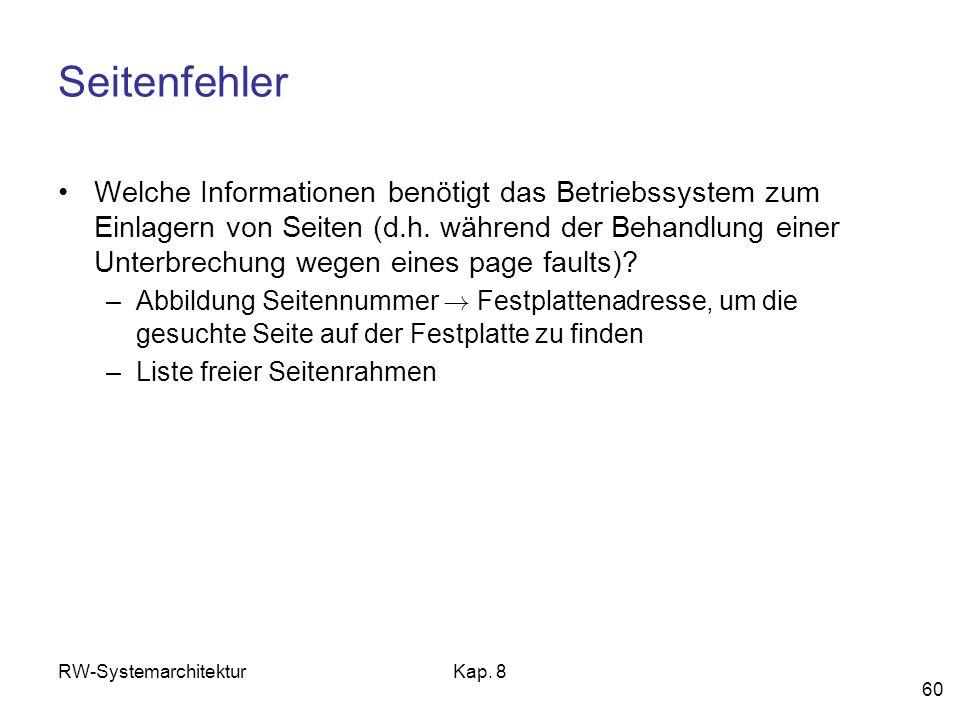 RW-SystemarchitekturKap. 8 60 Seitenfehler Welche Informationen benötigt das Betriebssystem zum Einlagern von Seiten (d.h. während der Behandlung eine