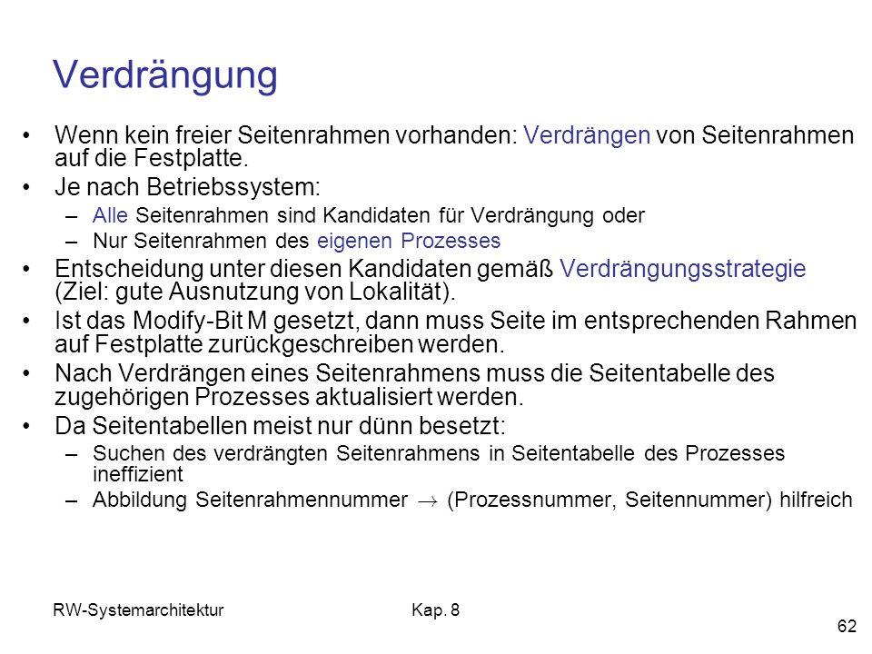 RW-SystemarchitekturKap. 8 62 Verdrängung Wenn kein freier Seitenrahmen vorhanden: Verdrängen von Seitenrahmen auf die Festplatte. Je nach Betriebssys