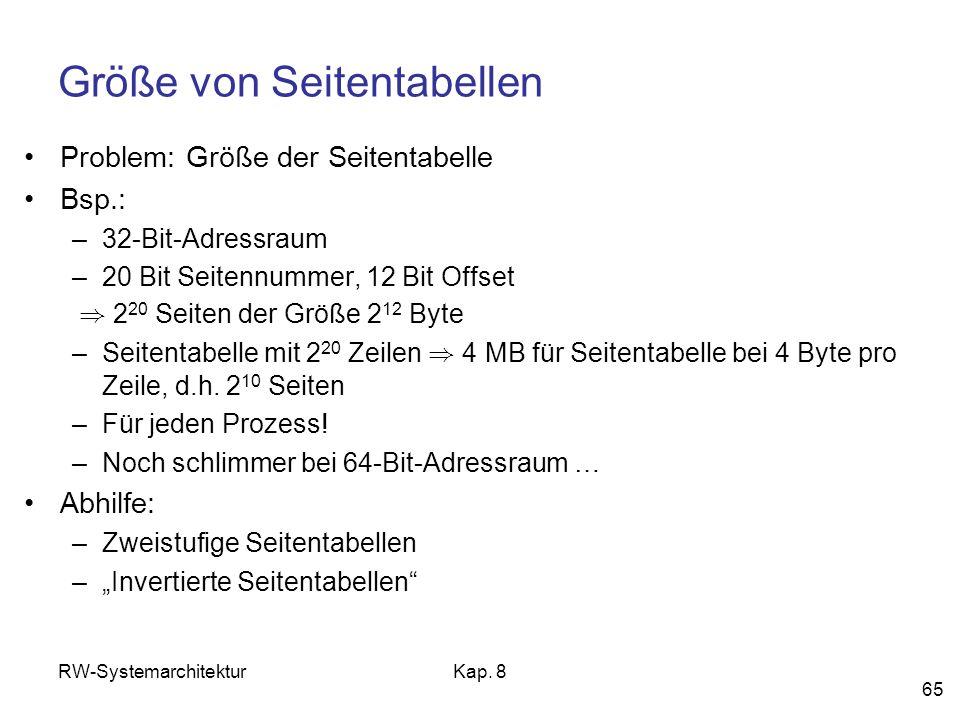 RW-SystemarchitekturKap. 8 65 Größe von Seitentabellen Problem: Größe der Seitentabelle Bsp.: –32-Bit-Adressraum –20 Bit Seitennummer, 12 Bit Offset )