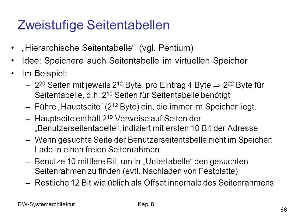 RW-SystemarchitekturKap. 8 66 Zweistufige Seitentabellen Hierarchische Seitentabelle (vgl. Pentium) Idee: Speichere auch Seitentabelle im virtuellen S