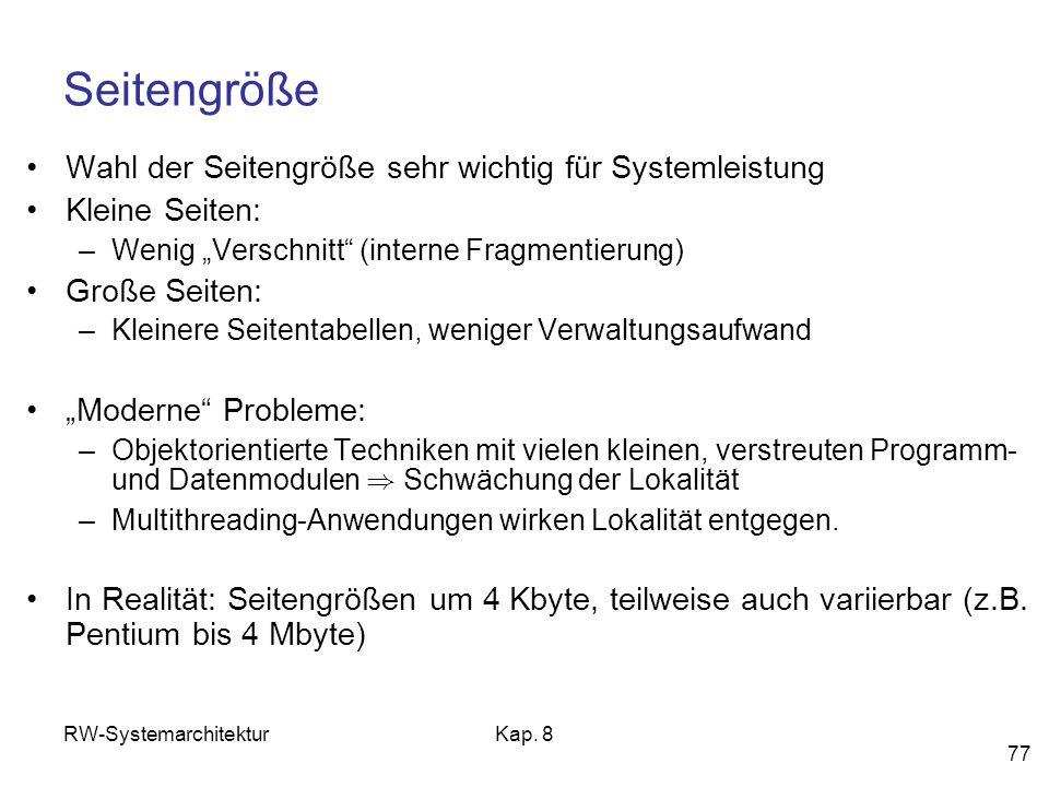 RW-SystemarchitekturKap. 8 77 Seitengröße Wahl der Seitengröße sehr wichtig für Systemleistung Kleine Seiten: –Wenig Verschnitt (interne Fragmentierun