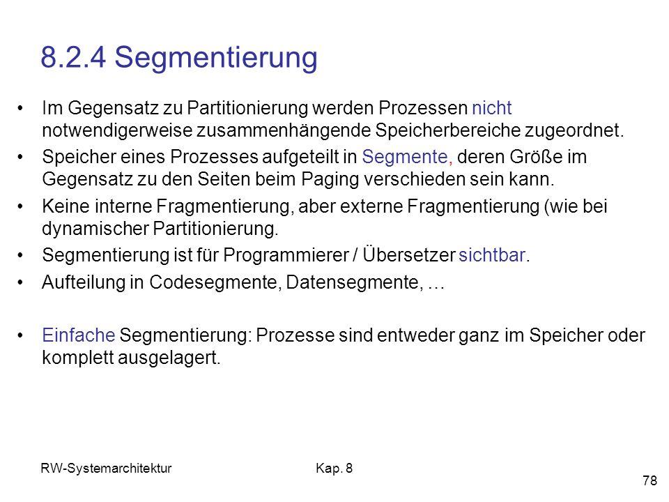 RW-SystemarchitekturKap. 8 78 8.2.4 Segmentierung Im Gegensatz zu Partitionierung werden Prozessen nicht notwendigerweise zusammenhängende Speicherber