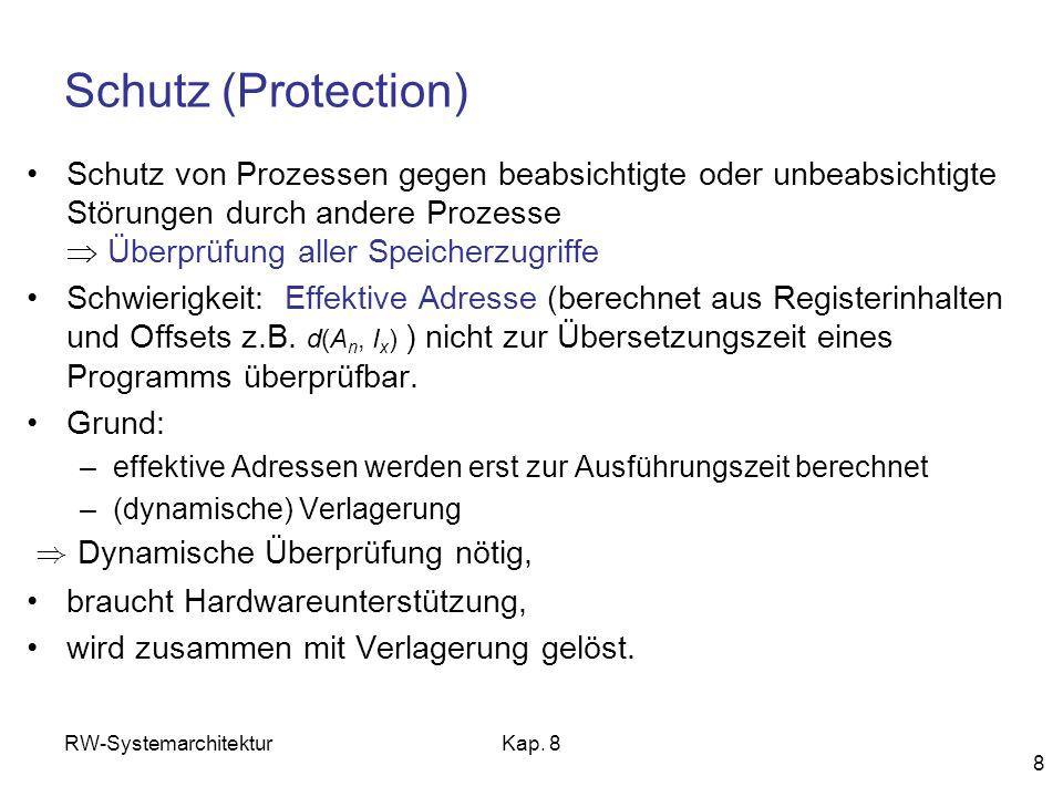 RW-SystemarchitekturKap. 8 8 Schutz (Protection) Schutz von Prozessen gegen beabsichtigte oder unbeabsichtigte Störungen durch andere Prozesse Überprü