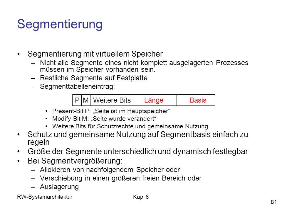 RW-SystemarchitekturKap. 8 81 Segmentierung Segmentierung mit virtuellem Speicher –Nicht alle Segmente eines nicht komplett ausgelagerten Prozesses mü