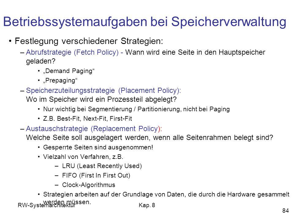 RW-SystemarchitekturKap. 8 84 Betriebssystemaufgaben bei Speicherverwaltung Festlegung verschiedener Strategien: –Abrufstrategie (Fetch Policy) - Wann