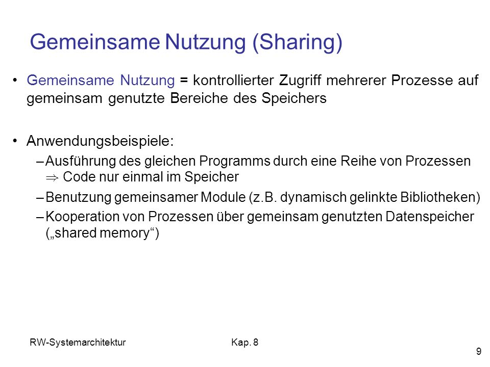 RW-SystemarchitekturKap. 8 9 Gemeinsame Nutzung (Sharing) Gemeinsame Nutzung = kontrollierter Zugriff mehrerer Prozesse auf gemeinsam genutzte Bereich