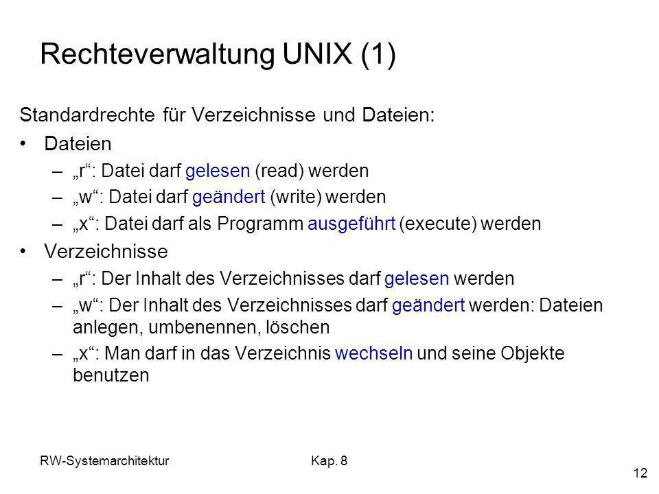 RW-SystemarchitekturKap. 8 12 Rechteverwaltung UNIX (1) Standardrechte für Verzeichnisse und Dateien: Dateien –r: Datei darf gelesen (read) werden –w:
