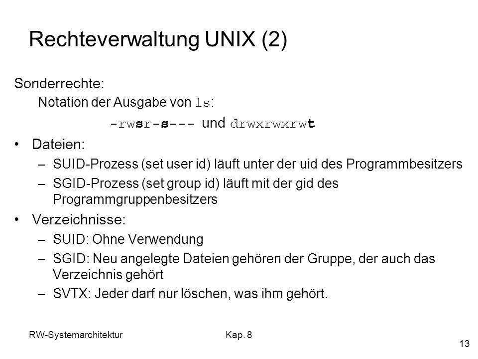 RW-SystemarchitekturKap. 8 13 Rechteverwaltung UNIX (2) Sonderrechte: Notation der Ausgabe von ls : -rw s r- s --- und drwxrwxrw t Dateien: –SUID-Proz