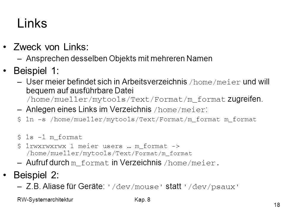 RW-SystemarchitekturKap. 8 18 Links Zweck von Links: –Ansprechen desselben Objekts mit mehreren Namen Beispiel 1: –User meier befindet sich in Arbeits