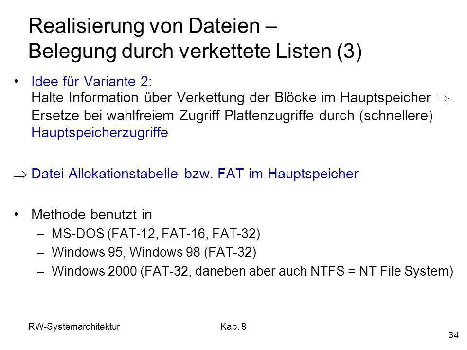 RW-SystemarchitekturKap. 8 34 Realisierung von Dateien – Belegung durch verkettete Listen (3) Idee für Variante 2: Halte Information über Verkettung d