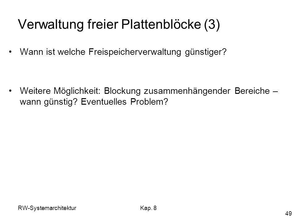 RW-SystemarchitekturKap. 8 49 Verwaltung freier Plattenblöcke (3) Wann ist welche Freispeicherverwaltung günstiger? Weitere Möglichkeit: Blockung zusa