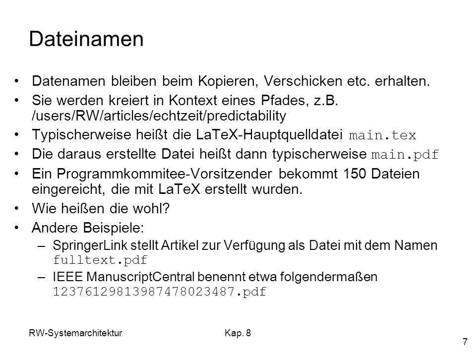 RW-SystemarchitekturKap. 8 7 Dateinamen Datenamen bleiben beim Kopieren, Verschicken etc. erhalten. Sie werden kreiert in Kontext eines Pfades, z.B. /