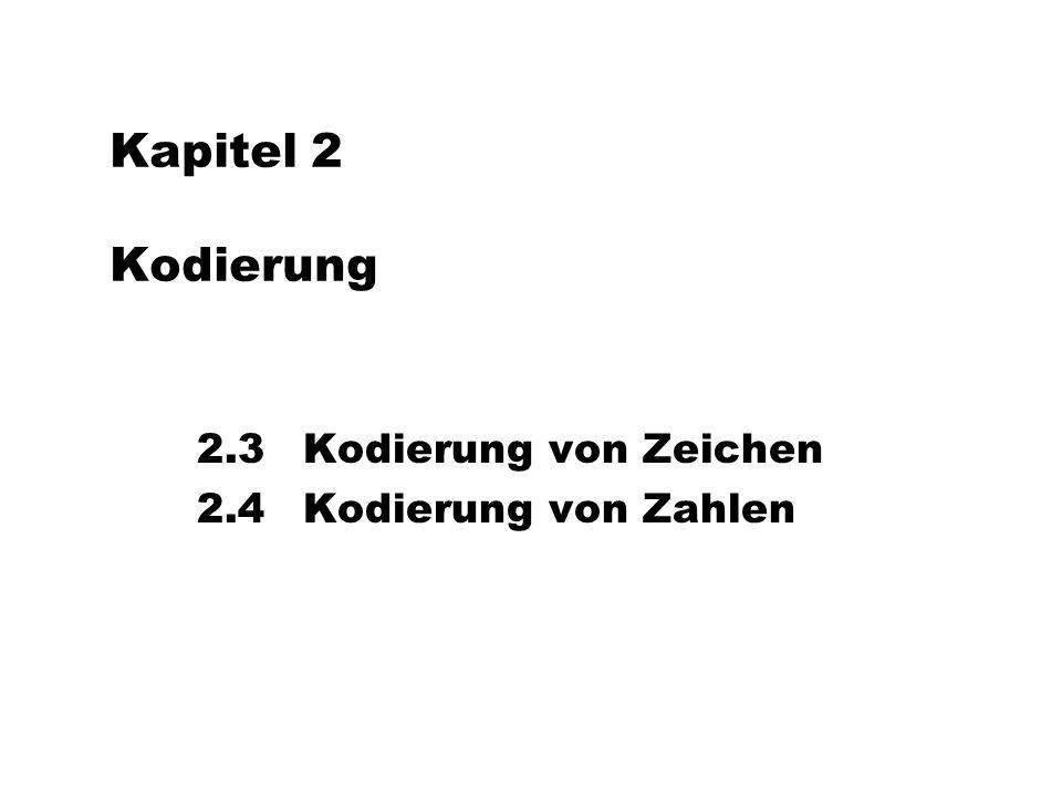 Kapitel 2 Kodierung 2.3 Kodierung von Zeichen 2.4 Kodierung von Zahlen