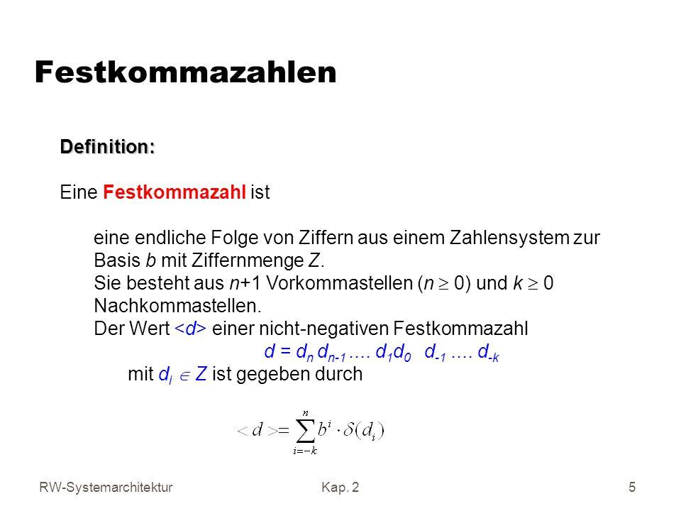 RW-SystemarchitekturKap. 2 5 FestkommazahlenDefinition: Eine Festkommazahl ist eine endliche Folge von Ziffern aus einem Zahlensystem zur Basis b mit