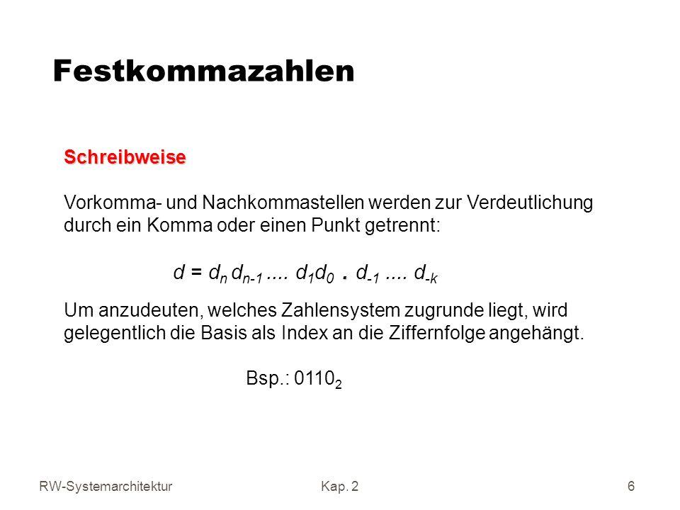 RW-SystemarchitekturKap. 2 6 Festkommazahlen Schreibweise. Vorkomma- und Nachkommastellen werden zur Verdeutlichung durch ein Komma oder einen Punkt g
