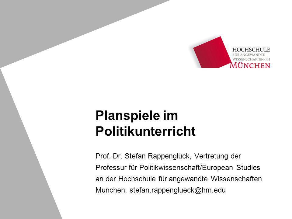 Planspiele im Politikunterricht Prof. Dr. Stefan Rappenglück, Vertretung der Professur für Politikwissenschaft/European Studies an der Hochschule für