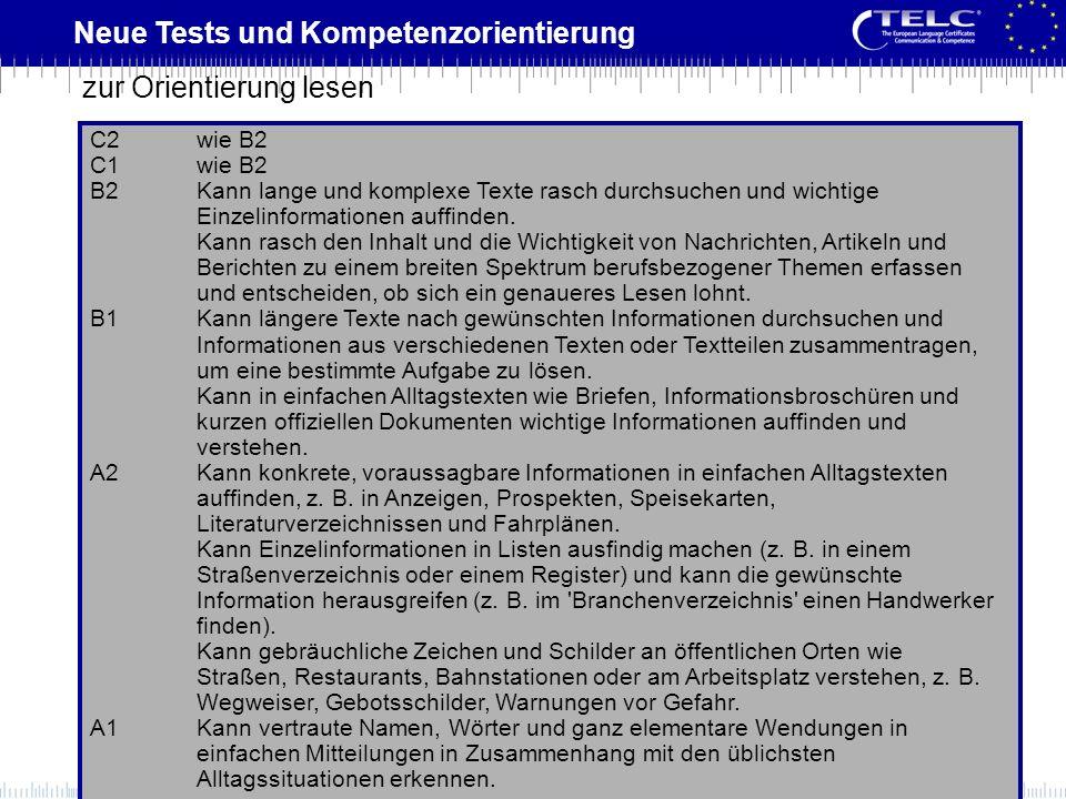 Neue Tests und Kompetenzorientierung C2wie B2 C1wie B2 B2Kann lange und komplexe Texte rasch durchsuchen und wichtige Einzelinformationen auffinden. K